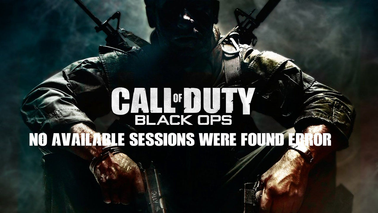 Call Of Duty Black Ops No Available Sessions Were Found Hatasi